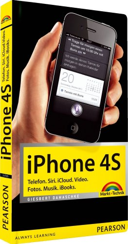 iPhone 4S - Telefon. Siri. iCloud. Video. Fotos. Musik. iBooks.