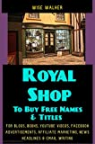 Royal Shop To Buy Free Names & Titles: For Blogs, Books, YouTube Videos, Facebook Advertisements, Affiliate Marketing, News Headlines & Email Writing (English Edition)