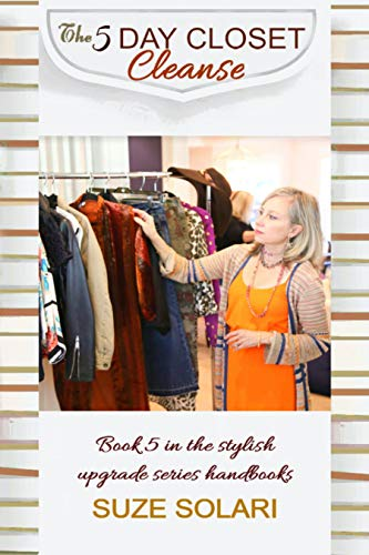 The Five Day Closet Cleanse: Book 5 in the stylish upgrade series handbooks