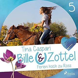 Ferien hoch zu Ross     Bille und Zottel 5              Autor:                                                                                                                                 Tina Caspari                               Sprecher:                                                                                                                                 Lisa Gold                      Spieldauer: 2 Std. und 45 Min.     8 Bewertungen     Gesamt 4,8