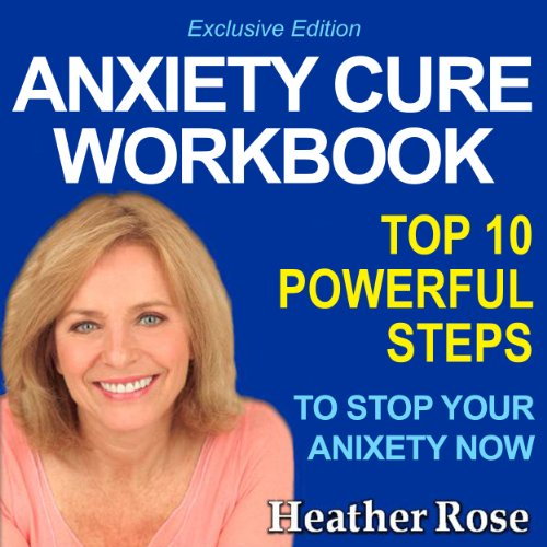Anxiety Workbook: Top 10 Powerful Steps How to Stop Your Anxiety Now audiobook cover art