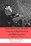 Experiments with Alternate Currents of High Potential and High Frequency (Annotated): A Lecture Delivered before the Institution of Electrical Engineers, London (Science Classics)