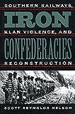 Iron Confederacies: Southern Railways, Klan Violence, and Reconstruction