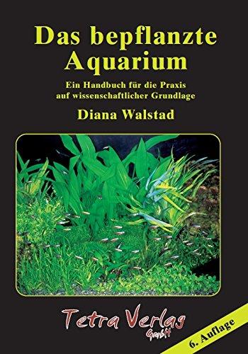 Das bepflanzte Aquarium: Ein Handbuch für die Praxis auf wissenschaftlicher Grundlage [7. Auflage 2019]