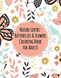 Nature Lovers: Butterflies & Flowers Coloring Book for Adults: Amazing Coloring Book for Nature Lovers: Butterflies & Flowers Coloring Book for Adults