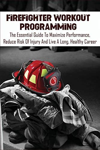 Firefighter Workout Programming The Essential Guide To Maximize Performance Reduce Risk Of Injury product image