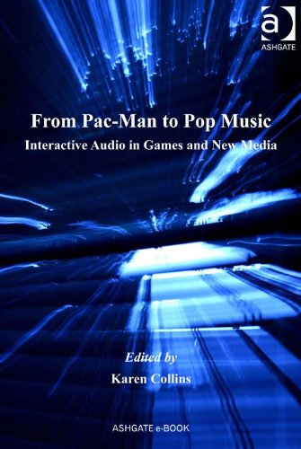 From Pac-Man to Pop Music: Interactive Audio in Games and New Media (Ashgate Popular and Folk Music Series) (English Edition)