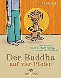 Der Buddha auf vier Pfoten: Wer braucht schon einen Zen-Meister, wenn er einen Hund hat? - Dirk Grosser