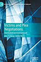 Victims and Plea Negotiations: Overlooked and Unimpressed (Palgrave Studies in Victims and Victimology)