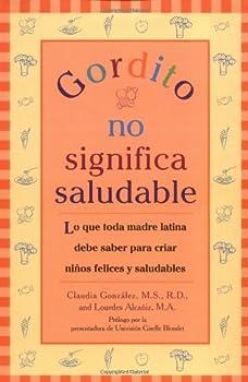 Gordito no significa saludable: Lo que toda madre latina debe saber para criar niños más felices y saludables