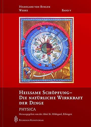 Heilsame Schöpfung - Die natürliche Wirkkraft der Dinge: Physica (Hildegard von Bingen-Werke)