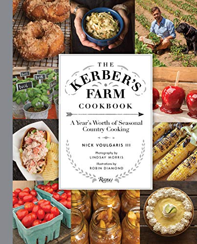 The Kerber's Farm Cookbook: A Year's Worth of Seasonal Country Cooking (WELCOME BOOKS)