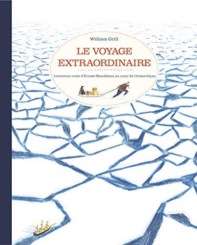 Le voyage extraordinaire: l'aventure d'Ernest Shackleton L'Antarctique