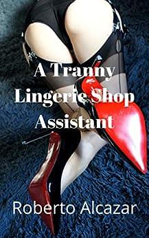 A Tranny lingerie shop assistant by [Roberto Alcazar]