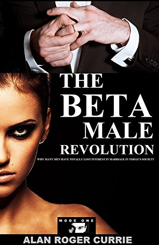 The Beta Male Revolution: Why Many Men Have Totally Lost Interest in Marriage in Today's Society (English Edition)