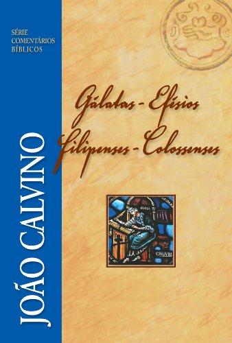 Gálatas, Efésios, Filipenses e Colossenses (Comentários Bíblicos João Calvino)