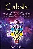Cábala: La guía definitiva para los principiantes que desean comprender la cábala hermética y judía junto con el poder del misticismo