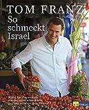 So schmeckt Israel: Meine Lieblingsrezepte aus der israelischen Küche, gewürzt mit einer Prise Heimat