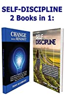 Self -Discipline: Learn how to Change Your Life, Empower Your Mind, Clean it of Negative Thoughts and Bad Habits