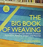 The Big Book of Weaving: Handweaving in the Swedish Tradition: Techniques, Patterns, Designs and Materials - Laila Lundell