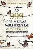 As 999 primeiras mulheres de Auschwitz: a extraordinária história das primeiras prisioneiras do campo de concentração