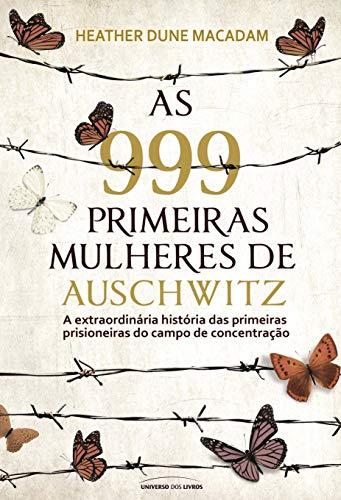 As 999 primeiras mulheres de Auschwitz por [Macadam, Heather Dune, Uchida, Aline]