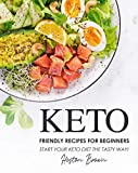 Keto Friendly Recipes for Beginners: Start Your Keto Diet the Tasty Way!