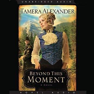 Beyond This Moment     Timber Ridge Reflections, Book 2              Autor:                                                                                                                                 Tamera Alexander                               Sprecher:                                                                                                                                 Bernadette Dunne                      Spieldauer: 10 Std. und 59 Min.     5 Bewertungen     Gesamt 5,0