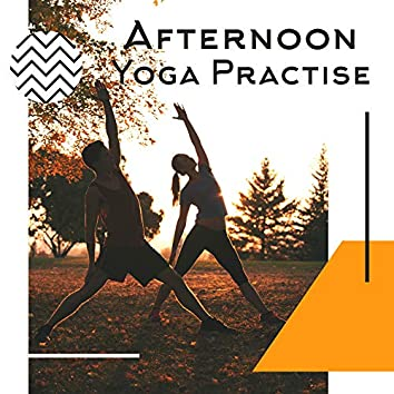 Afternoon Yoga Practise: Train Your Body with All Yoga Poses, Regeneration, Meditation, Mix New Age Music for Exercises
