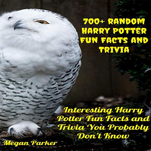 700+ Random Harry Potter Fun Facts and Trivia: Interesting Harry Potter Fun Facts and Trivia You Probably Don't Know audiobook cover art