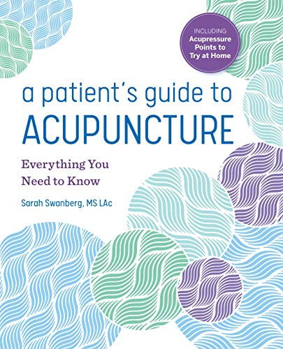 Compare Textbook Prices for A Patient's Guide to Acupuncture: Everything You Need to Know  ISBN 9781641525596 by Swanberg MS LAc, Sarah