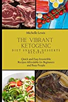 The Vibrant Ketogenic Diet Snack & Desserts Recipes: Quick and Easy Irresistible Recipes Affordable for Beginners and Busy People