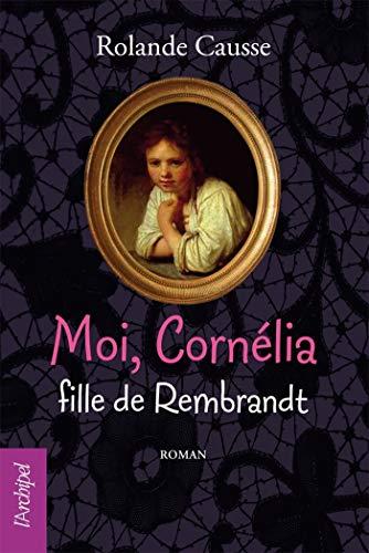 Moi Cornélia, fille de Rembrandt (jeunesse) (French Edition)