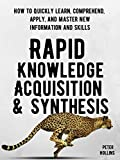 Rapid Knowledge Acquisition & Synthesis: How...