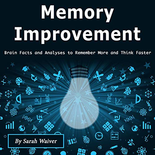 Memory Improvement: Brain Facts and Analyses to Remember More and Think Faster cover art