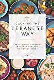 Cooking the Lebanese Way: Traditional Lebanese Recipes for You to Try at Home!