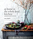 At Home in the Whole Food Kitchen: Celebrating the Art of Eating Well (English Edition)
