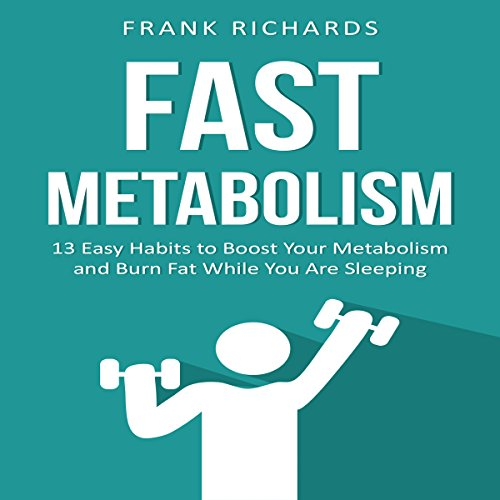 Metabolism: 13 Easy Habits to Boost Your Metabolism and Burn Fat While You Are Sleeping cover art