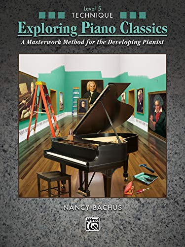 Exploring Piano Classics Technique, Level 5: A Masterwork Method for the Developing Pianist (The Spirit)