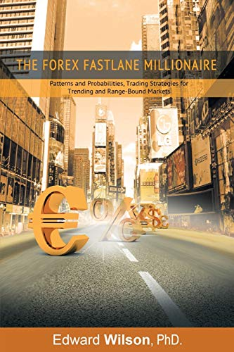 The Forex Fastlane Millionaire: Patterns and Probabilities, Trading Strategies for Trending and Range-Bound Markets