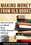 Making Money from Old Books: How to Create an eBook from Public Domain Material (Making Money from the Public Domain 1)
