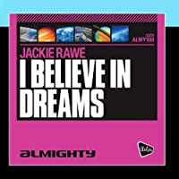 Almighty Presents: I Believe In Dreams by Jackie Rawe