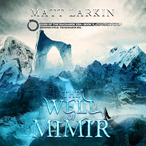 The Well of Mimir: Eschaton Cycle Audiobook By Matt Larkin cover art