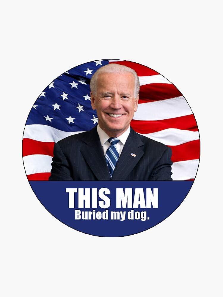 Shipping Max 83% OFF included Joe Biden Buried my dog Window Bumper Decal Sticker Vinyl 5