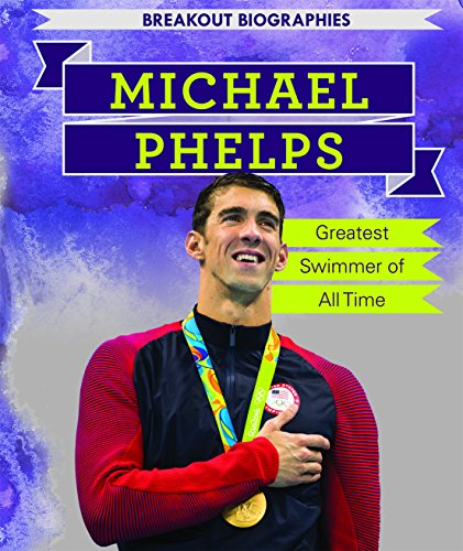 Michael Phelps: Greatest Swimmer of All Time (Breakout Biographies)