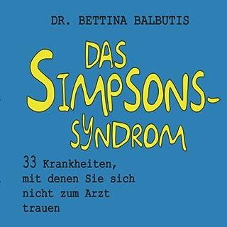 Das Simpsons-Syndrom     33 Krankheiten, mit denen Sie sich nicht zum Arzt trauen              Autor:                                                                                                                                 Bettina Balbutis                               Sprecher:                                                                                                                                 Gaby Hildenbrandt                      Spieldauer: 5 Std. und 13 Min.     47 Bewertungen     Gesamt 4,2