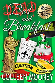 Dead and Breakfast (The New Orleans Go Cup Chronicles Book 2) by [Colleen Mooney]