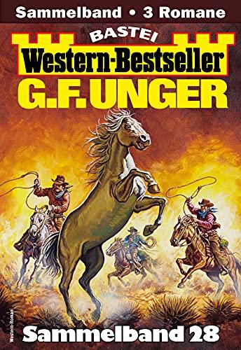G. F. Unger Western-Bestseller Sammelband 28: 3 Western in einem Band (German Edition)
