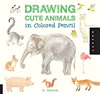 Drawing Cute Animals in Colored Pencil (Drawing Cute, 1)