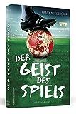 Der Geist des Spiels: Ein Fußball-Roman
